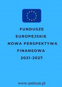 Fundusze Europejskie Nowa perspektywa finansowa 2021-2027