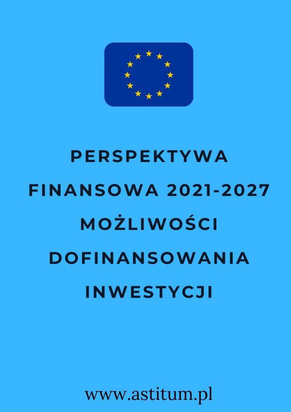 Perspektywa finansowa 2021-2027 możliwości dofinansowania inwestycji
