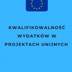 Kwalifikowalność wydatków w projektach unijnych