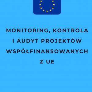 Monitoring, kontrola i audyt projektów współfinansowanych z UE