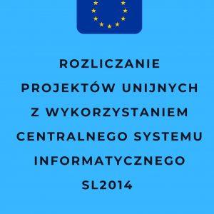 Rozliczanie projektów unijnych z wykorzystaniem Centralnego Systemu Informatycznego SL2014
