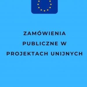 Zamówienia publiczne w projektach unijnych