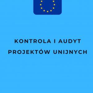 Kontrola i audyt projektów unijnych