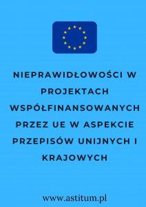 Nieprawidłowości w projektach współfinansowanych przez UE w aspekcie przepisów unijnych i krajowych